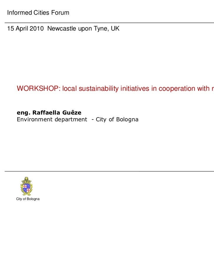 Informed Cities Forum15 April 2010 Newcastle upon Tyne, UK   WORKSHOP: local sustainability initiatives in cooperation wit...