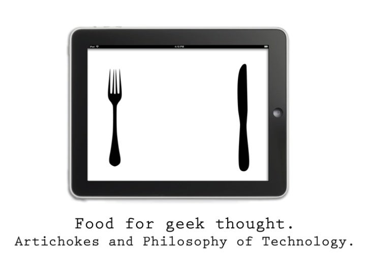 """Food for geek thought. Artichokes and philosophy of technology"", Paolo Guglielmoni @ Frontiers of Interaction 2011"