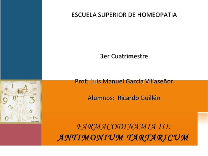 FARMACODINAMIA III: ANTIMONIUM TARTARICUM ESCUELA SUPERIOR DE HOMEOPATIA     3er Cuatrimestre  Prof: Luis Manuel Garc...