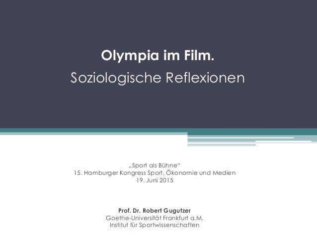 """Olympia im Film. Soziologische Reflexionen """"Sport als Bühne"""" 15. Hamburger Kongress Sport, Ökonomie und Medien 19. Juni 20..."""