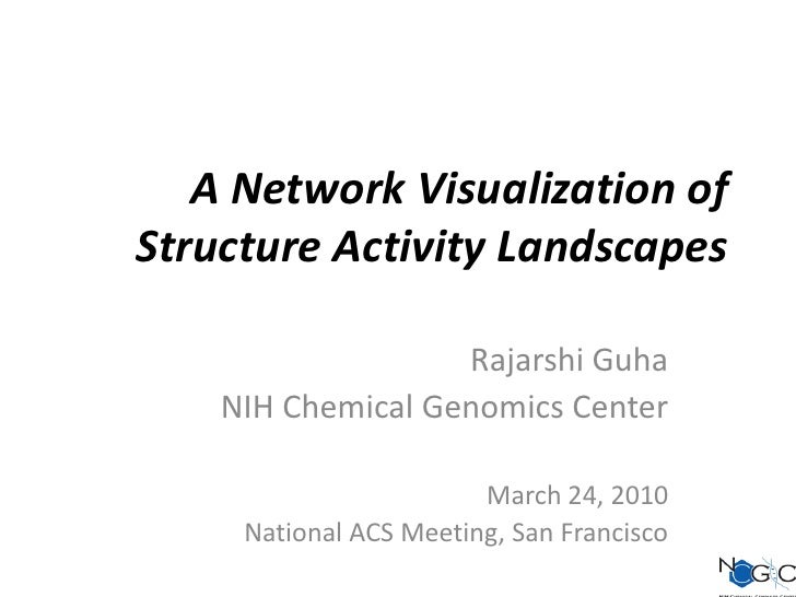 A Network Visualization of Structure Activity Landscapes<br />Rajarshi Guha<br />NIH Chemical Genomics Center<br />March 2...