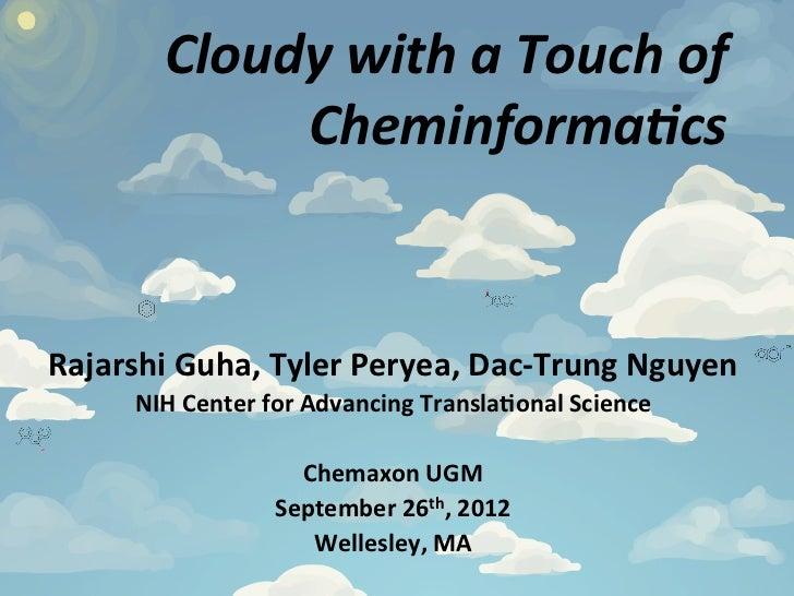 Cloudy with a Touch of                 Cheminforma4cs Rajarshi Guha, Tyler Peryea, Dac-‐Trung Nguye...
