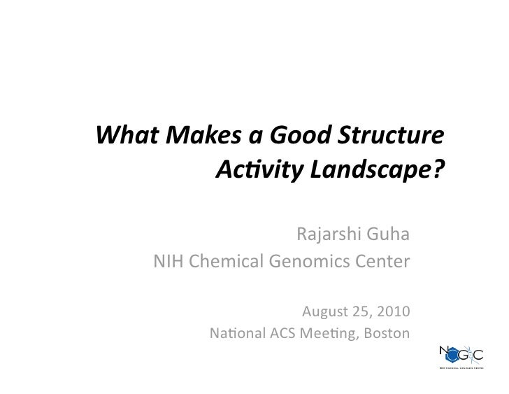 What Makes a Good Structure          Ac2vity Landscape?                       Rajarshi Guha      NIH Chemical Genomics Cen...