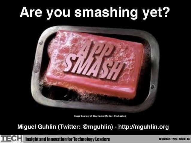 Are you smashing yet?  Image Courtesy of Clay Hooker (Twitter: @mrhooker)  Miguel Guhlin (Twitter: @mguhlin) - http://mguh...