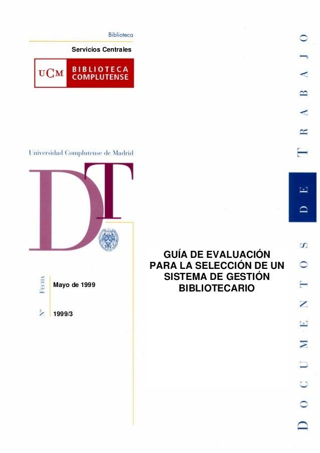 1999/3Mayo de 1999Servicios CentralesGUÍA DE EVALUACIÓNPARA LA SELECCIÓN DE UNSISTEMA DE GESTIÓNBIBLIOTECARIO