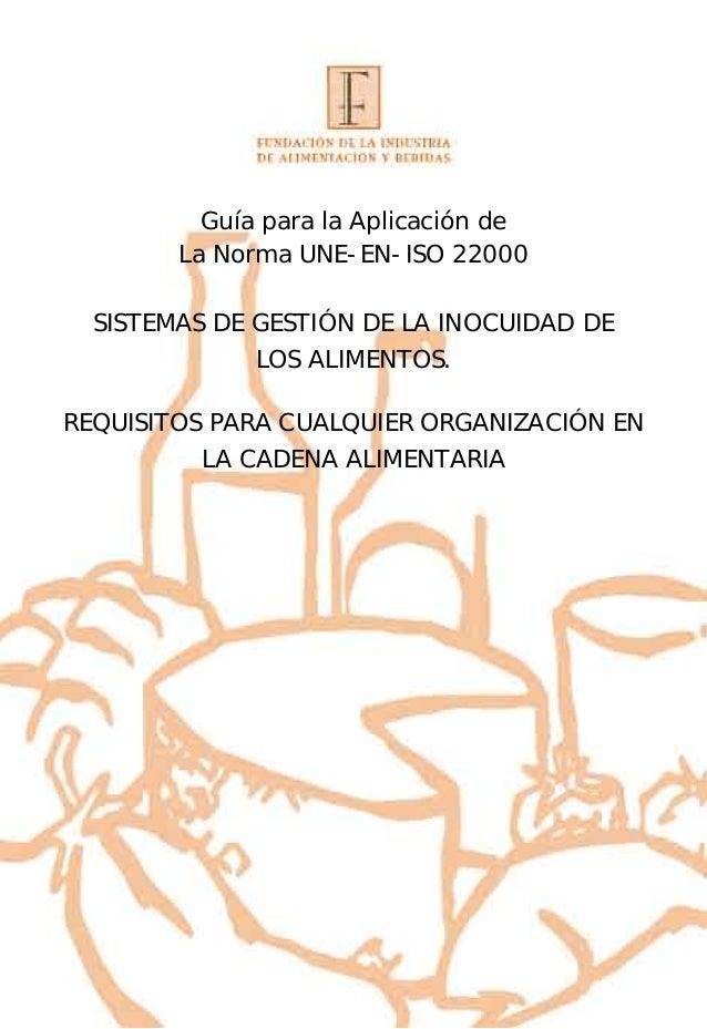 Guía para la Aplicación de La Norma UNE-EN-ISO 22000 SISTEMAS DE GESTIÓN DE LA INOCUIDAD DE LOS ALIMENTOS. REQUISITOS PARA...