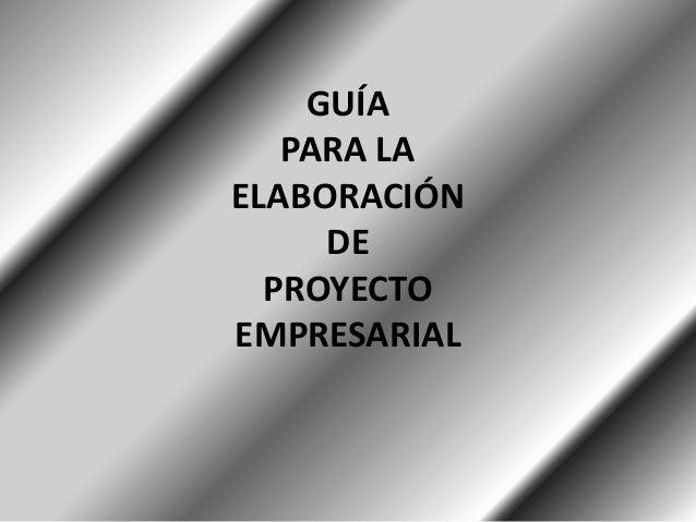 GUÍA PARA LA ELABORACIÓN DE PROYECTO EMPRESARIAL
