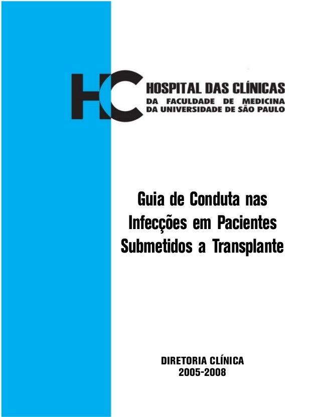 1 Guia de Conduta nas Infecções em Pacientes Submetidos a Transplante DIRETORIA CLÍNICA 2005-2008