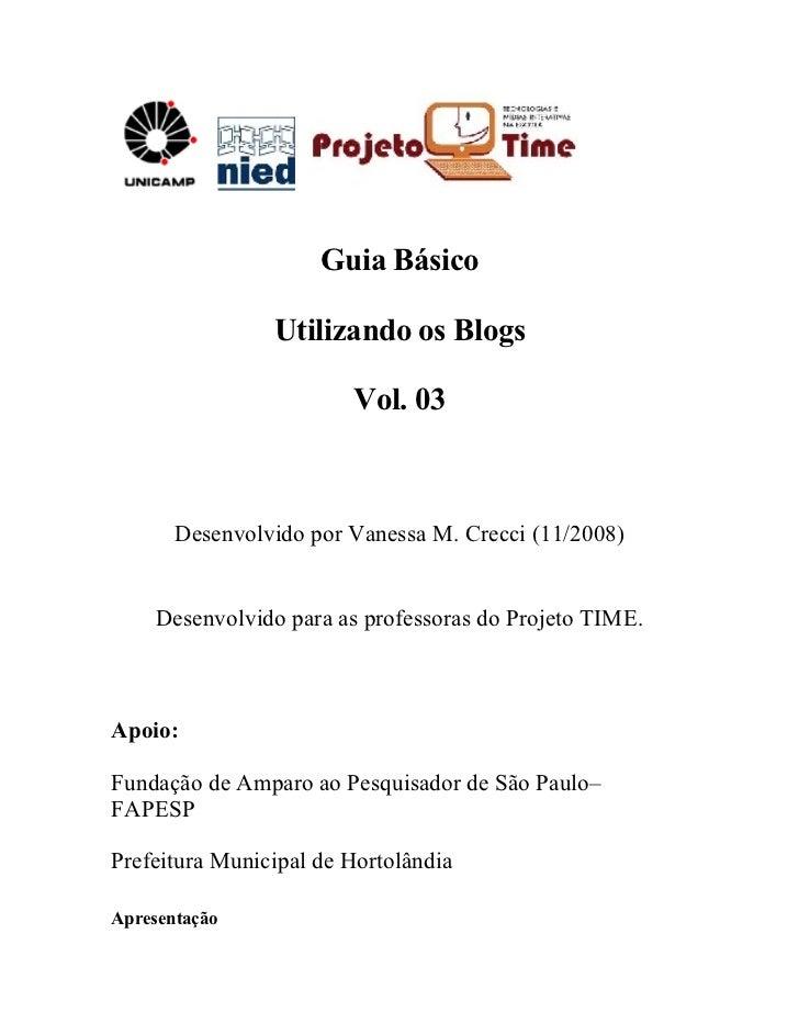 Guia Básico                  Utilizando os Blogs                          Vol. 03           Desenvolvido por Vanessa M. Cr...