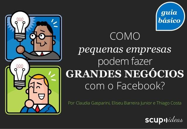 Guia básico como-pequenas-empresas-podem-fazer-grandes-negócios-com-o-facebook