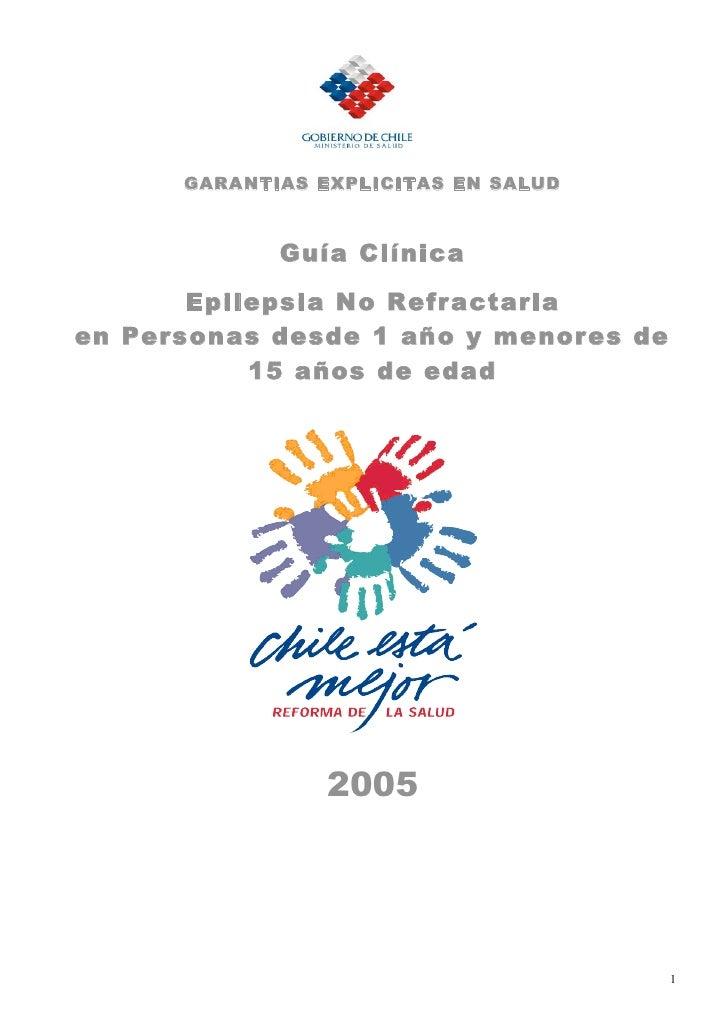 GARA NTIAS EXPLICITAS EN SALUD                 Guía Clínica         Epilepsia No Refractaria en Personas desde 1 año y men...