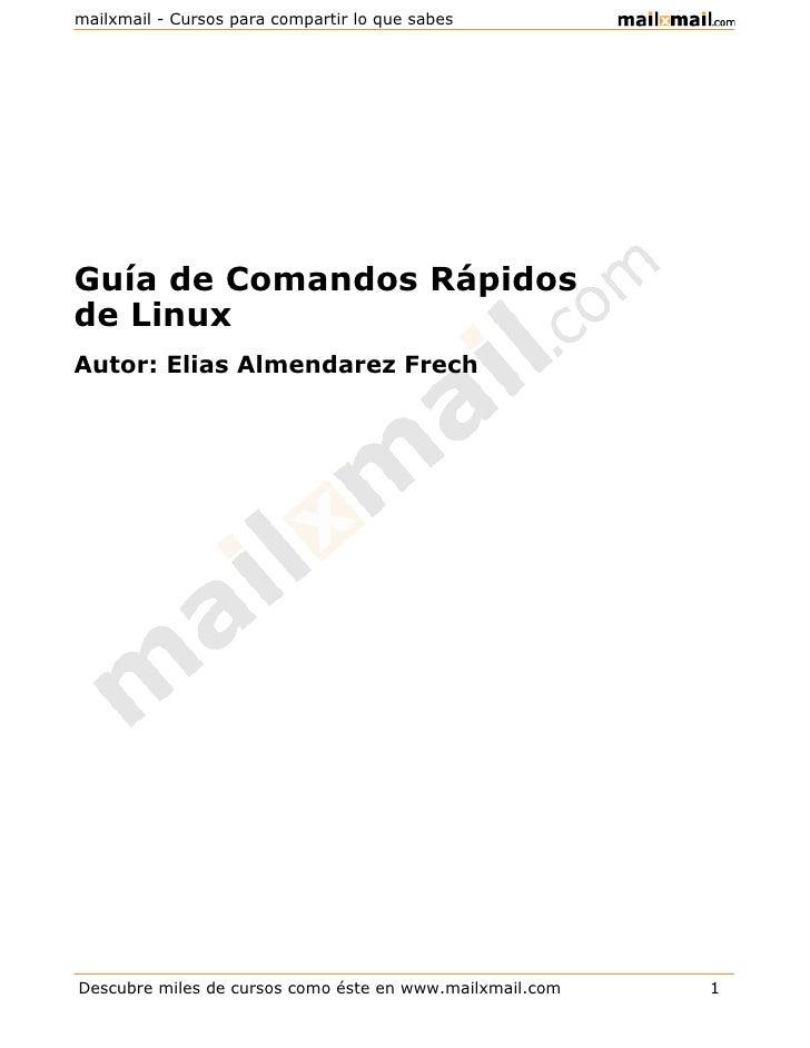 mailxmail - Cursos para compartir lo que sabesGuía de Comandos Rápidosde LinuxAutor: Elias Almendarez FrechDescubre miles ...