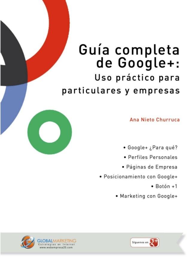 Guía completa de GOOGLE+: Uso práctico para particulares y empresaswww.webempresa20.com Página 2Sobre la autora:Ana Nieto ...