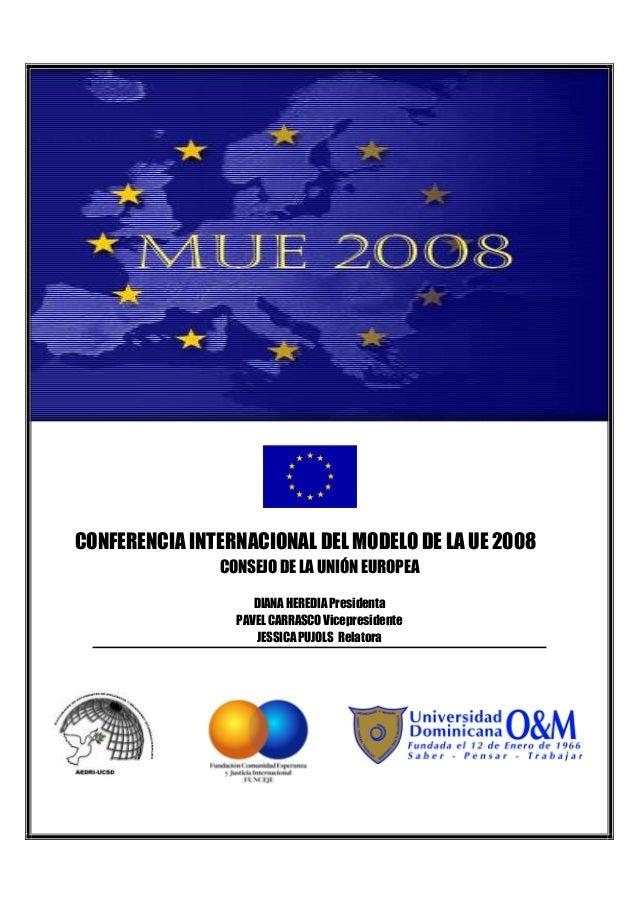 CONFERENCIA INTERNACIONAL DEL MODELO DE LA UE 2008 CONSEJO DE LA UNIÓN EUROPEA DIANA HEREDIA Presidenta PAVEL CARRASCO Vic...