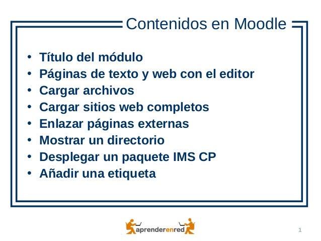 Cómo cargar contenidos en un curso en Moodle 1 • Título del módulo • Páginas de texto y web con el editor • Cargar archivo...