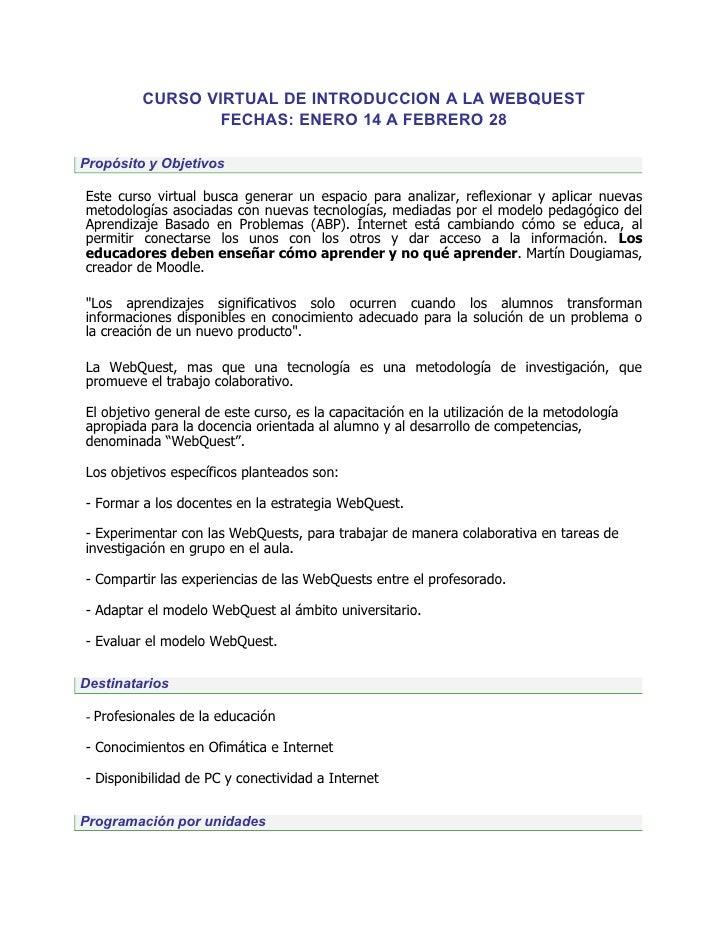 CURSO VIRTUAL DE INTRODUCCION A LA WEBQUEST                  FECHAS: ENERO 14 A FEBRERO 28  Propósito y Objetivos  Este cu...