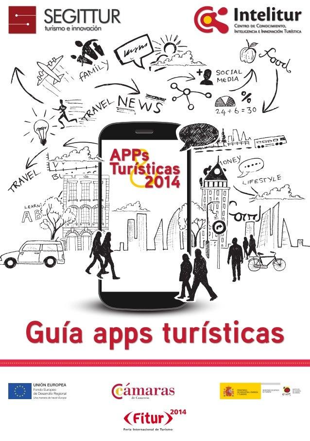 Guía apps turísticas. 2014 Primera edición, Madrid 2014 © Intelitur © Segittur Esta guía ha sido elaborada con el contenid...