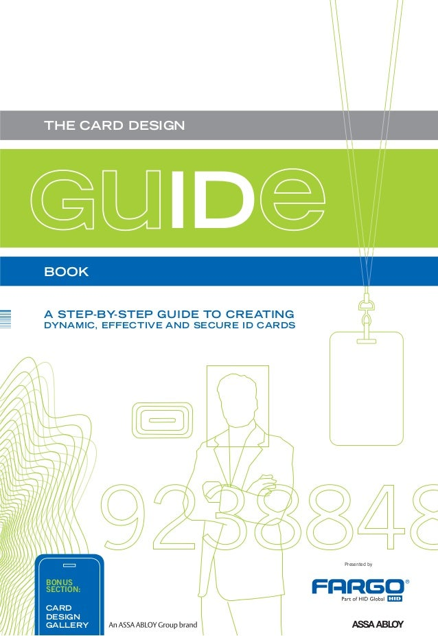 GuIDePresented byTHE CARD DESIGNBOOKA STEP-BY-STEP GUIDE TO CREATINGDYNAMIC, EFFECTIVE AND SECURE ID CARDSBONUSSECTION:CAR...