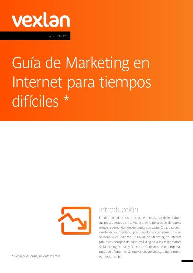vexlan whitepapers  Guía de Marketing en Internet para tiempos difíciles *  Introducción  * Tiempos de crisis, sin eufemis...