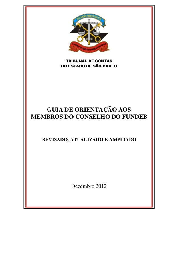 TRIBUNAL DE CONTAS DO ESTADO DE SÃO PAULO GUIA DE ORIENTAÇÃO AOS MEMBROS DO CONSELHO DO FUNDEB REVISADO, ATUALIZADO E AMPL...