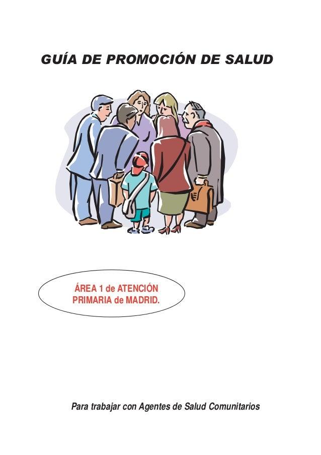 GUÍA DE PROMOCIÓN DE SALUD   ÁREA 1 de ATENCIÓN   PRIMARIA de MADRID.   Para trabajar con Agentes de Salud Comunitarios