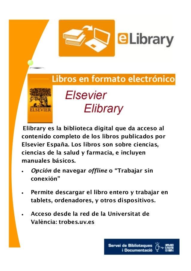 Elibrary es la biblioteca digital que da acceso al contenido completo de los libros publicados por Elsevier España. Los li...