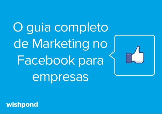O guia completo de Marketing no Facebook para empresas