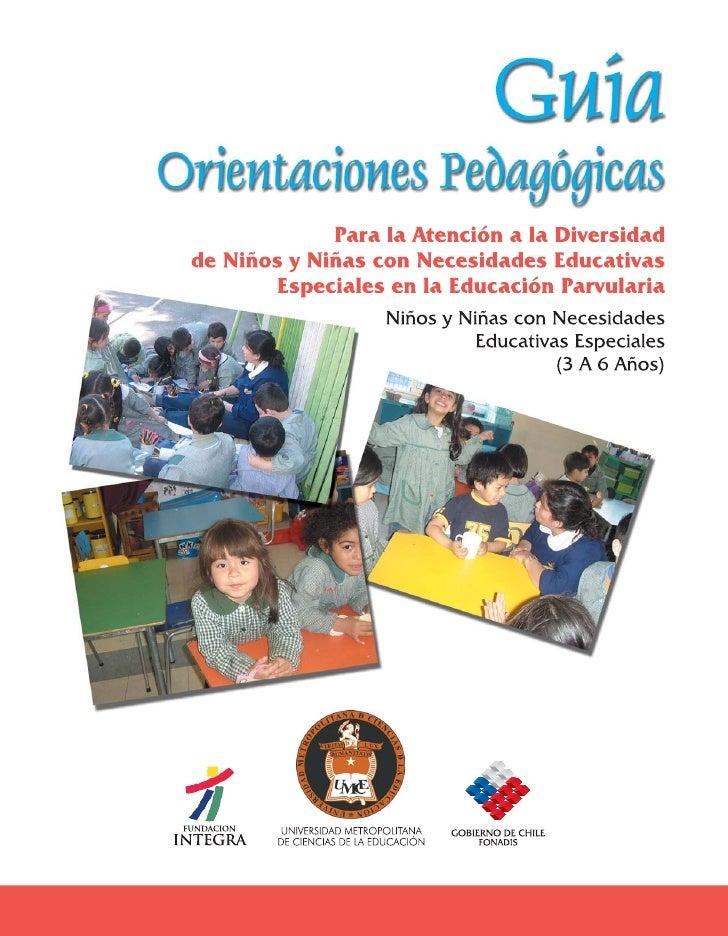 Guía de Orientaciones Pedagógicaspara la Atención a la Diversidad en       Educación Parvularia:    Niños y Niñas con Nece...