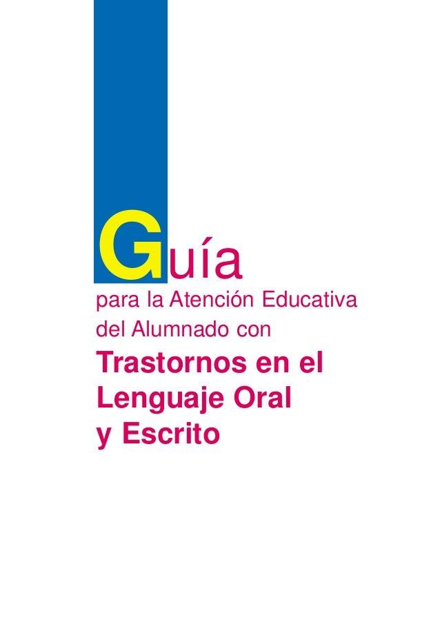 Guía  para la Atención Educativa  del Alumnado con  Trastornos en el  Lenguaje Oral  y Escrito