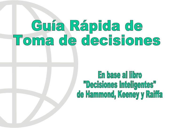 """Guía Rápida de Toma de decisiones En base al libro """"Decisiones Inteligentes"""" de Hammond, Keeney y Raiffa"""