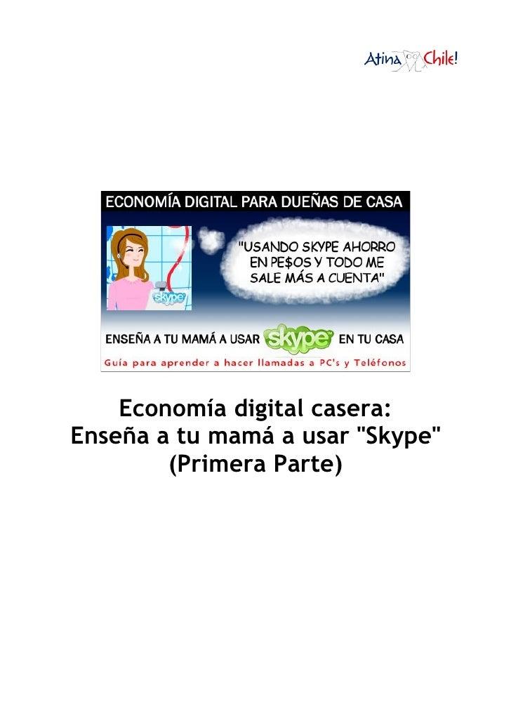 Economía digital casera: Enseña a tu mamá a usar quot;Skypequot;         (Primera Parte)
