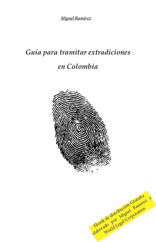 Guía para tramitar extradiciones en Colombia Ebook de distribución Gratuita elaborado por Miguel Ramirez y World Legal Cor...