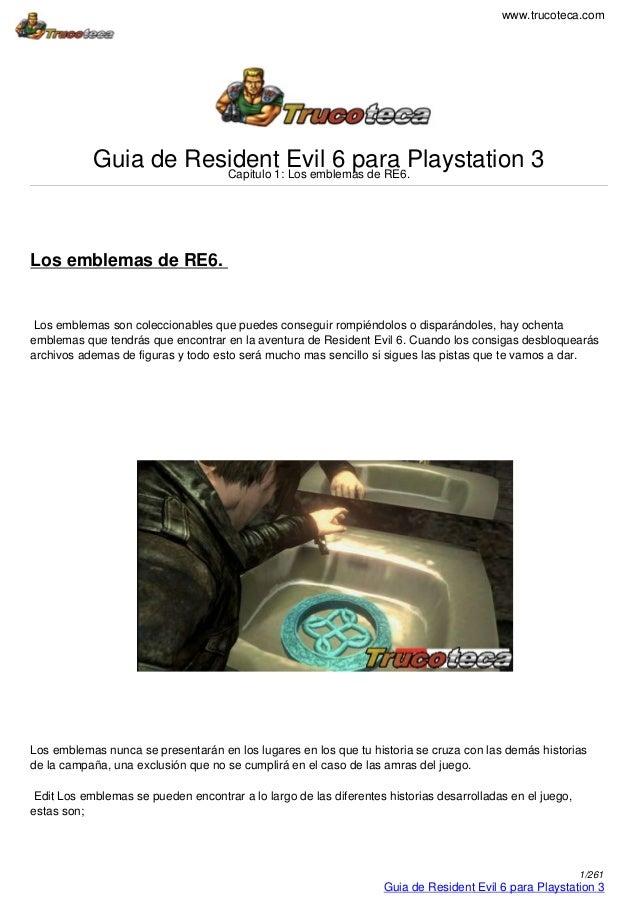 www.trucoteca.com Guia de Resident Evil 6 para Playstation 3Capitulo 1: Los emblemas de RE6. Los emblemas de RE6. Los embl...