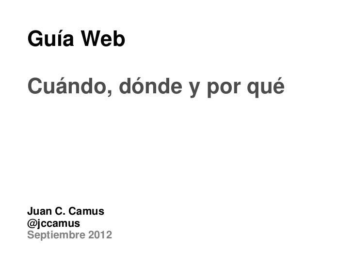 Guía WebCuándo, dónde y por quéJuan C. Camus@jccamusSeptiembre 2012