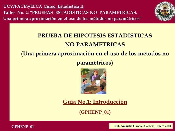 PRUEBA DE HIPOTESIS ESTADISTICAS NO PARAMETRICAS (Una primera aproximación en el uso de los métodos no paramétricos) Guía ...