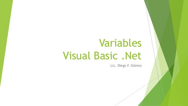 Variables  Visual Basic .Net  Lic. Diego F. Gómez