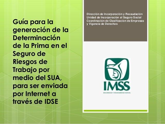 Dirección de Incorporación y Recaudación                    Unidad de Incorporación al Seguro SocialGuía para la        Co...