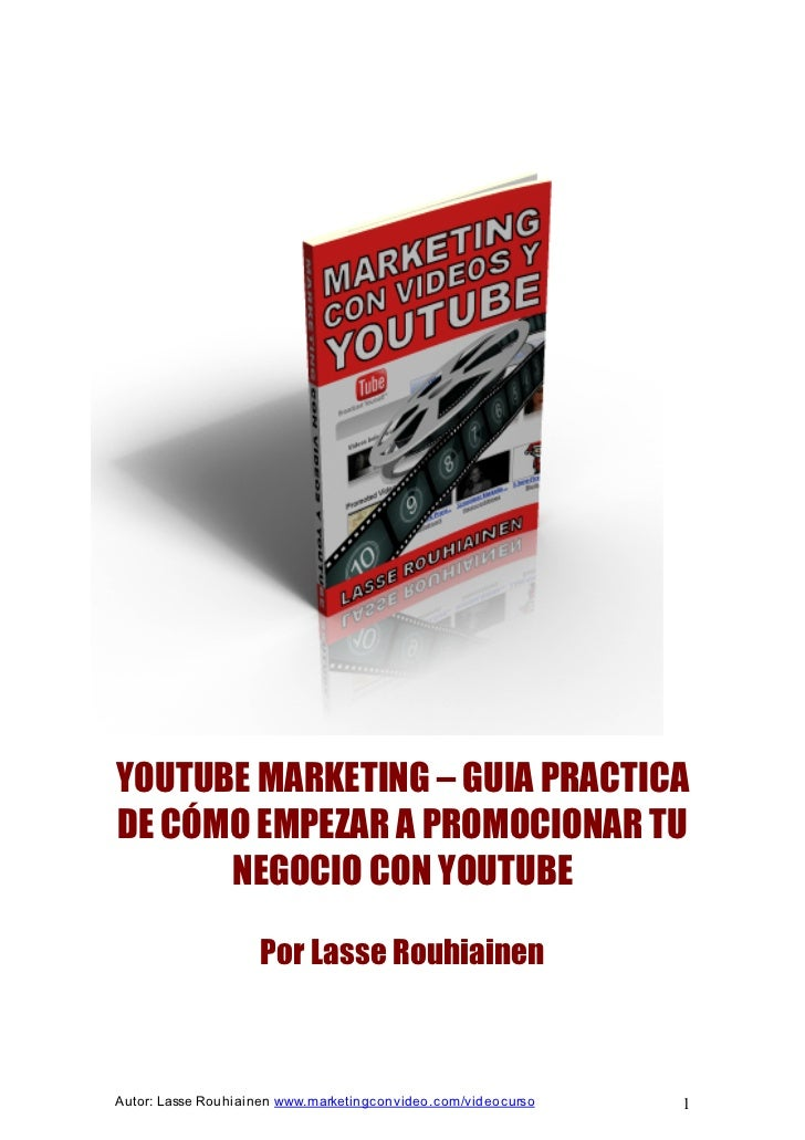 YOUTUBE MARKETING – GUIA PRACTICADE CÓMO EMPEZAR A PROMOCIONAR TU      NEGOCIO CON YOUTUBE                    Por Lasse Ro...