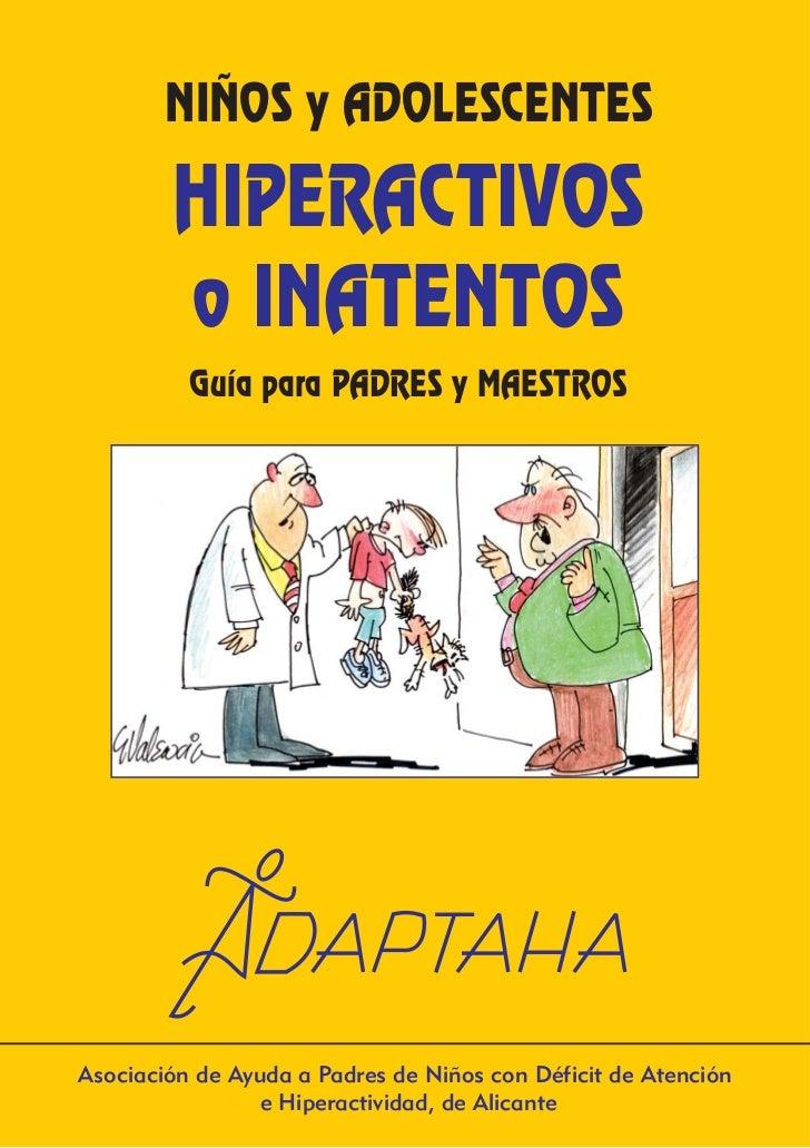 NIÑOS y ADOLESCENTES        HIPERACTIVOS        o INATENTOS          Guía para PADRES y MAESTROSAsociación de Ayuda a Padr...