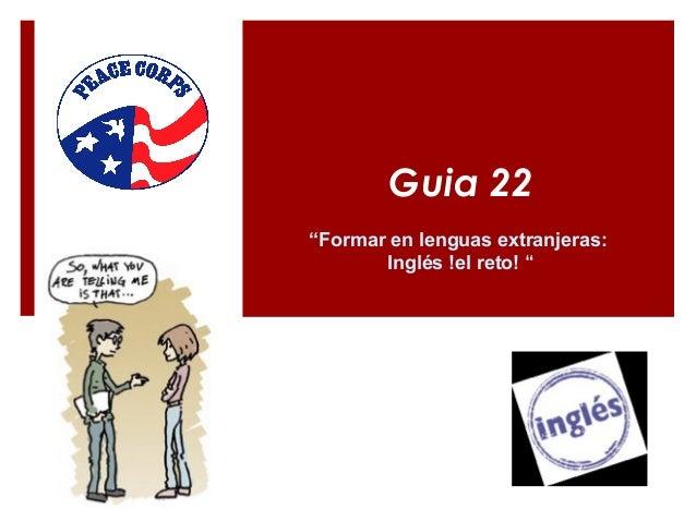 "Guia 22 ""Formar en lenguas extranjeras: Inglés !el reto! """