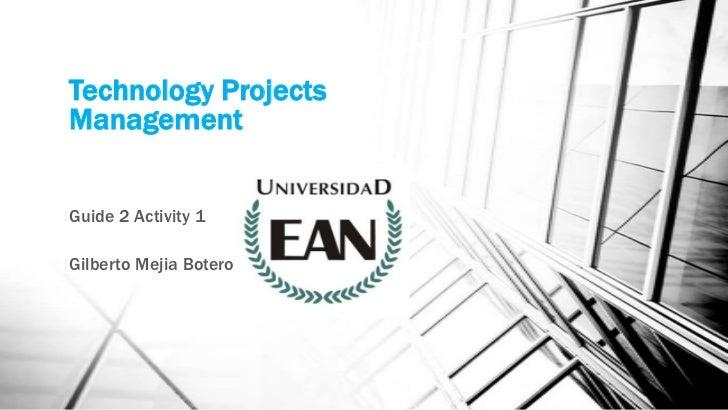 Technology ProjectsManagementGuide 2 Activity 1Gilberto Mejia Botero