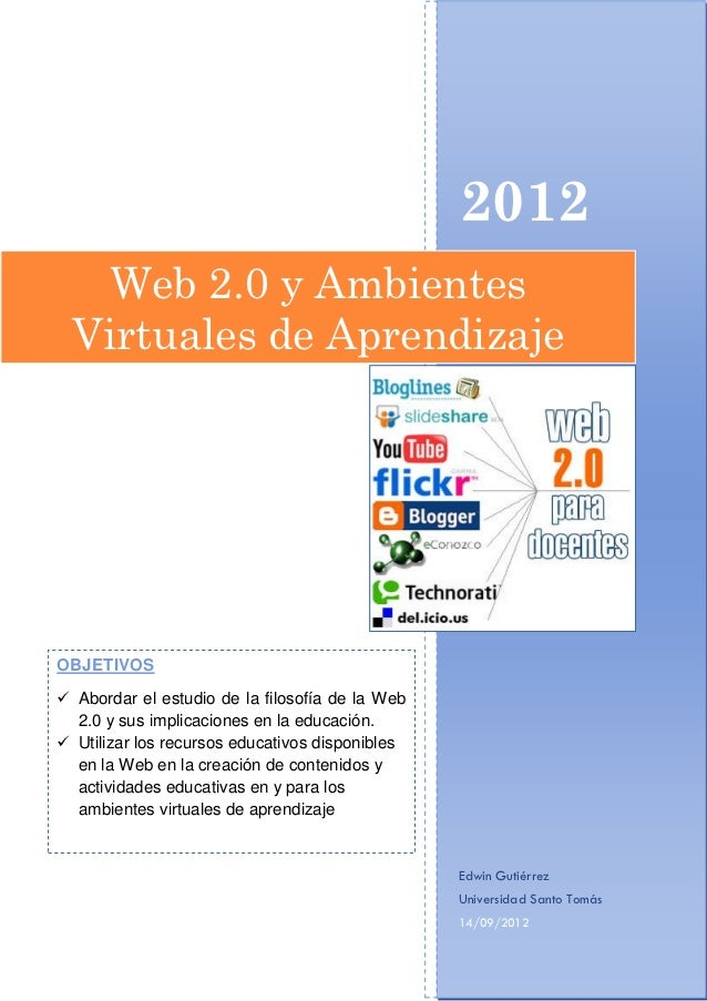 2012    Web 2.0 y Ambientes  Virtuales de AprendizajeOBJETIVOS Abordar el estudio de la filosofía de la Web  2.0 y sus im...