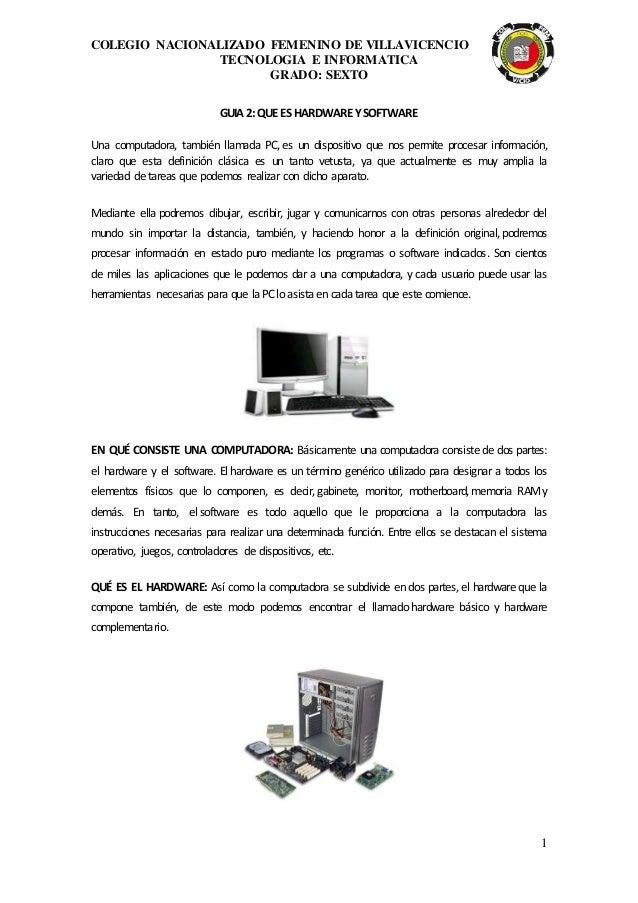 COLEGIO NACIONALIZADO FEMENINO DE VILLAVICENCIO TECNOLOGIA E INFORMATICA GRADO: SEXTO 1 GUIA2:QUEES HARDWAREYSOFTWARE Una ...