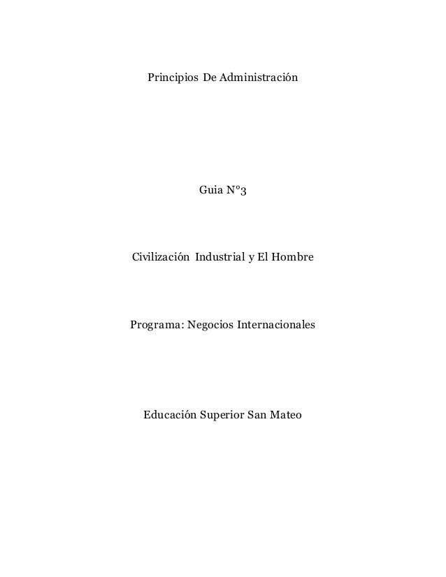 Principios De Administración Guia N°3 Civilización Industrial y El Hombre Programa: Negocios Internacionales Educación Sup...