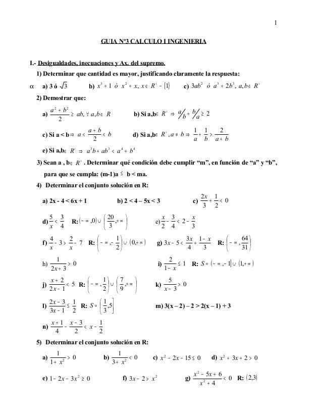 GUIA Nº3 CALCULO I INGENIERIA I.- Desigualdades, inecuaciones y Ax. del supremo. 1) Determinar que cantidad es mayor, just...