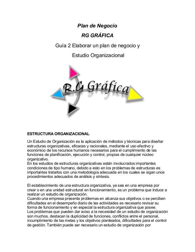 Plan de Negocio RG GRÁFICA Guía 2 Elaborar un plan de negocio y Estudio Organizacional ESTRUCTURA ORGANIZACIONAL Un Estudi...