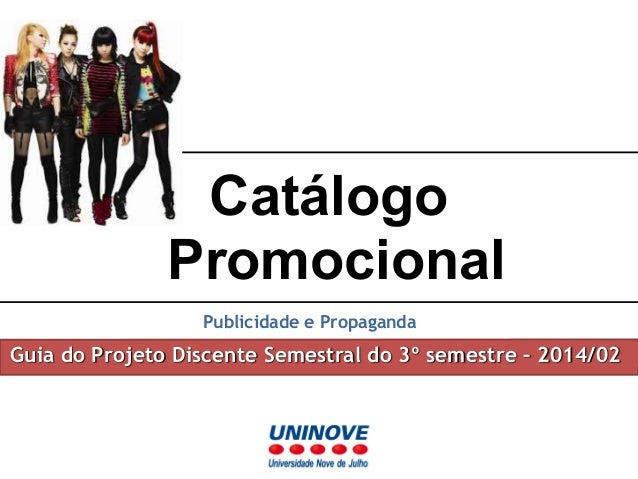Catálogo  Promocional  Publicidade e Propaganda  Guia do Projeto Discente Semestral do 3º semestre – 2014/02