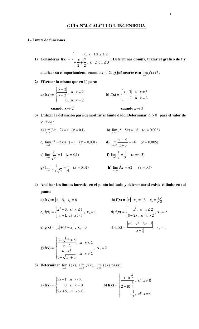 1 GUIA Nº4. CALCULO I. INGENIERIA. I.- Límite de funciones. 1) Considerar f(x) =     ≤<+− ≤≤ 32, 2 7 2 21, xsi x xsix...