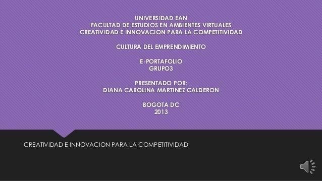 UNIVERSIDAD EANFACULTAD DE ESTUDIOS EN AMBIENTES VIRTUALESCREATIVIDAD E INNOVACION PARA LA COMPETITIVIDADCULTURA DEL EMPRE...