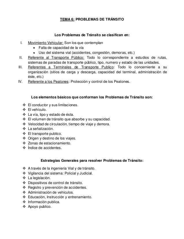 TEMA 6: PROBLEMAS DE TRÁNSITO Los Problemas de Tránsito se clasifican en: I. Movimiento Vehicular: Son los que contemplan ...